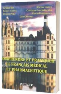 Comprendre et pratiquer le francais medical et pharmaceutique - Catalin Ilie