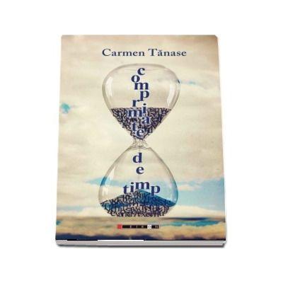 Comprimate de timp - Carmen Tanase