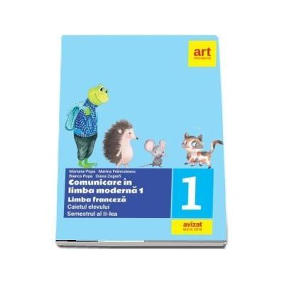 Comunicare in Limba Franceza - Limba moderna 1, Caietul elevului pentru clasa I, semestrul al II-lea - Mariana Popa (Avizat M.E.N. 2018)