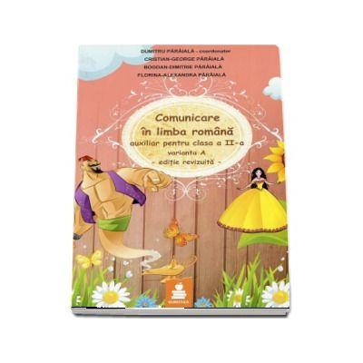 Comunicare in limba romana - Auxiliar pentru clasa a II-a - Varianta A - editie revizuita -