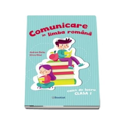 Comunicare in limba romana. Caiet de lucru clasa I
