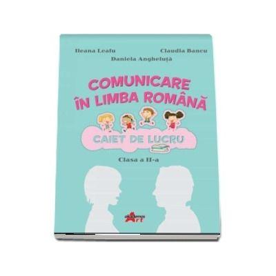 Comunicare in limba romana. Caiet de lucru pentru clasa a II-a
