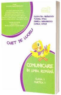 Comunicare in limba romana - Caiet de lucru pentru clasa I partea I - Cleopatra Mihailescu, Tudora Pitila