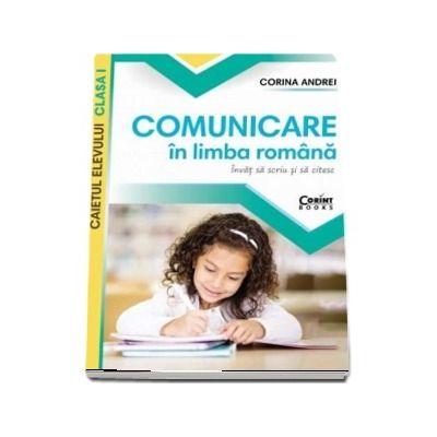 Comunicare in limba romana. Caietul elevului clasa I