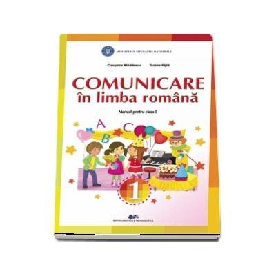 Comunicare in limba romana, manual pentru clasa I (Cleopatra Mihailescu si Tudora Pitila)