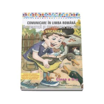 Comunicare in Limba Romana, Matematica si explorarea mediului - In vacanta. Caiet de vacanta pentru clasa a II-a (Colectia Micul Dexter)