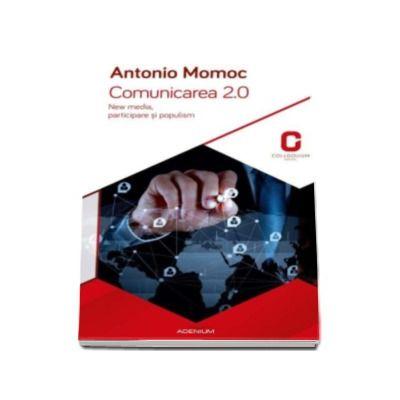 Comunicarea 2.0 - Antonio Momoc. New media, participare si populism