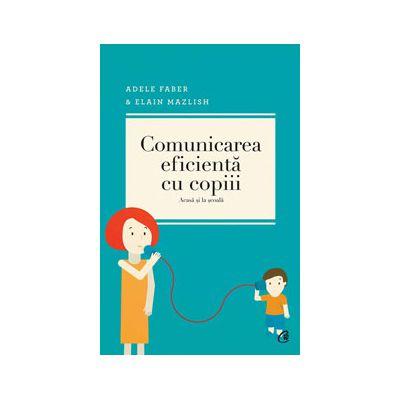 Comunicarea eficienta cu copiii (acasa si la scoala) - Editia a II-a