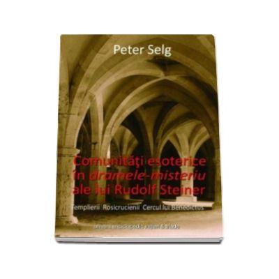 Comunitati esoterice in dramele-misteriu ale lui Rudolf Steiner - Templierii Rosicrucienii Cercul lui Benedictus