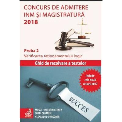 Concurs de admitere la INM si Magistratura 2018. Proba 2. Verificarea rationamentului logic - Include ambele sesiuni februarie-mai 2017 si iulie-octombrie 2017 (Alexandru Dragomir)