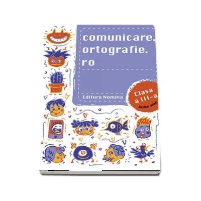 Concursul Comunicare.Ortografie.ro clasa a III-a. Exercitii si teste pentru concursurile si evaluarile scolare (Editie 2019-2020)