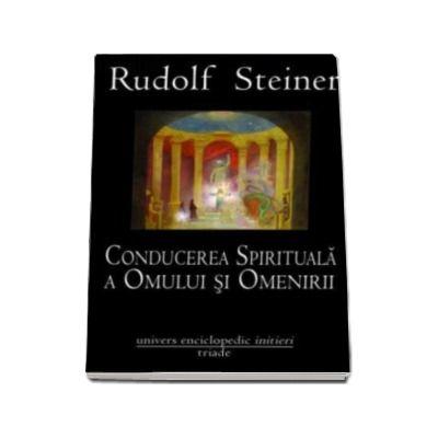 Conducerea spirituala a omului si omenirii - Rudolf Steiner