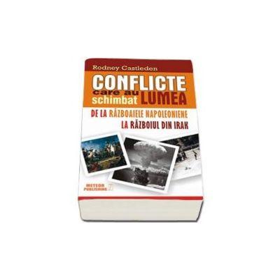 Conflicte care au schimbat lumea - Volumul II - De la Razboaiele Napoleoniene la Razboiul din Irak