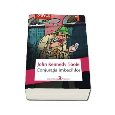 Conjuratia imbecililor - John Kennedy Toole (Editia 2017)