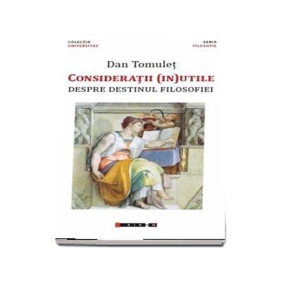 Consideratii (in) utile - Despre destinul filosofiei