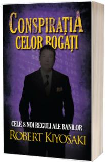 Conspiratia celor bogati. Cele opt noi reguli ale banilor