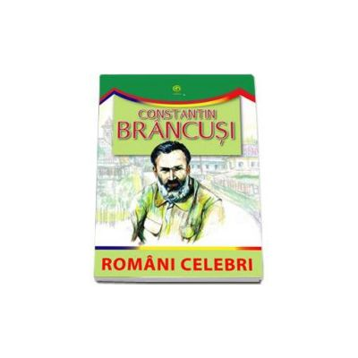 Constantin Brancusi (Romani celebri)