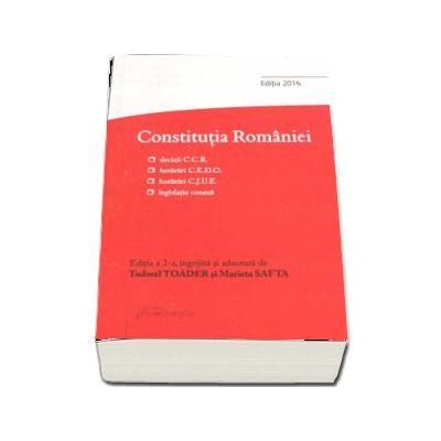 Constitutia Romaniei. Editia a 2-a, decizii ale Curtii Constitutionale, hotarari C.E.D.O., hotarari C.J.U.E., legislatie conexa (Editia 2016)