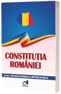 Constitutia Romaniei. Include si Declaratia Universala a drepturilor omului