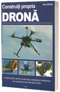 Construiti propria drona, ghid practic. Manual pentru detinatorii unor ateliere de lucru