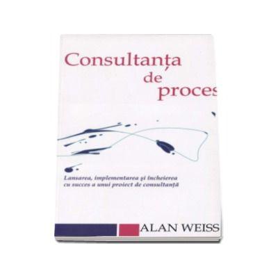 Consultanta de proces - Lansarea, implementarea si incheierea cu succes a unui proiect de consultanta