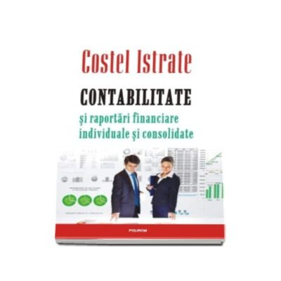 Contabilitate si raportari financiare individuale si consolidate - Costel Istrate