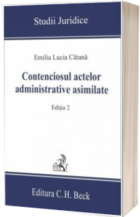 Contenciosul actelor administrative asimilate. Editia 2