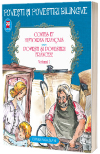 Contes et histoires francais. Povesti si povestiri franceze - Volumul I (Editie bilingva)