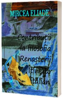 Contributii la filosofia renasterii – Mircea Eliade