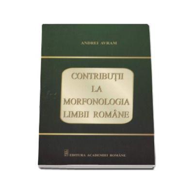 Contributii la Morfonologia Limbii Romane - Andrei Avram