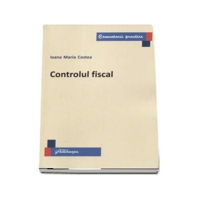 Controlul fiscal - Ioana Maria Costea (Comentarii practice)