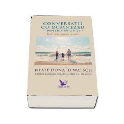 Conversatii cu Dumnezeu pentru parinti. Impartasirea mesajelor cu copiii - Nale Donald Walsch