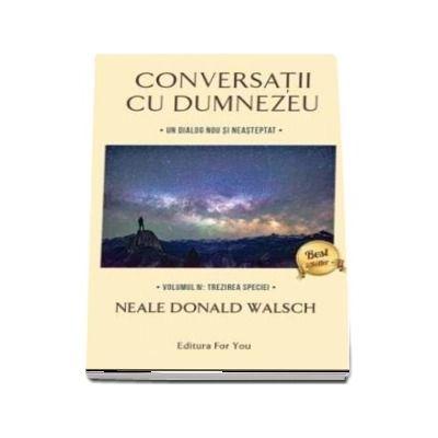 Conversatii cu Dumnezeu, Un dialog nou si neasteptat - Volumul IV. Trezirea speciei (Neale Donald Walsch)
