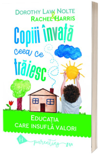 Copiii invata ceea ce traiesc. Educatia care insufla valori - Dorothy Law Nolte (Editia a III-a, 2018)