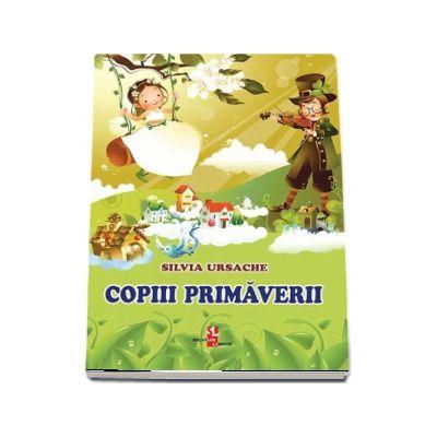 Copiii primaverii - Silvia Ursache (Editie ilustrata)