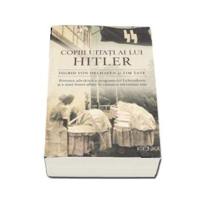 Copiii uitati ai lui Hitler. Povestea adevarata a programului Lebensborn si a unei femei aflate in cautarea identitatii sale - Ingrid von Oelhafen