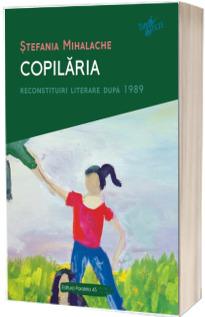 Copilaria. Reconstituiri literare dupa 1989