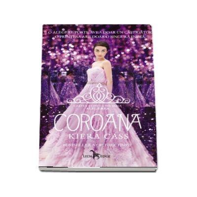 Coroana -  Cartea a cincea din seria Alegerea (Kiera Cass)