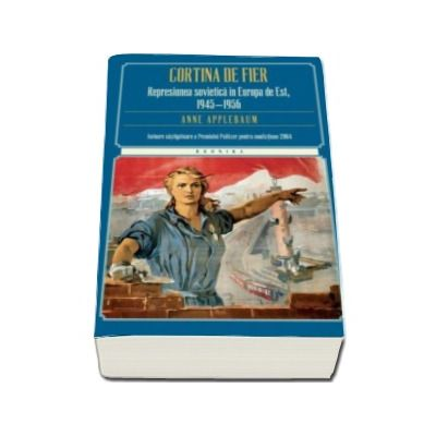 Cortina de fier - Represiunea sovietica in Europa de Est, 1945-1956