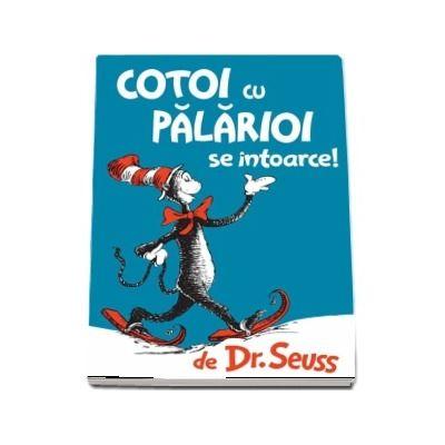 Cotoi cu palarioi se intoarce - Dr. Seuss (Editie ilustrata)