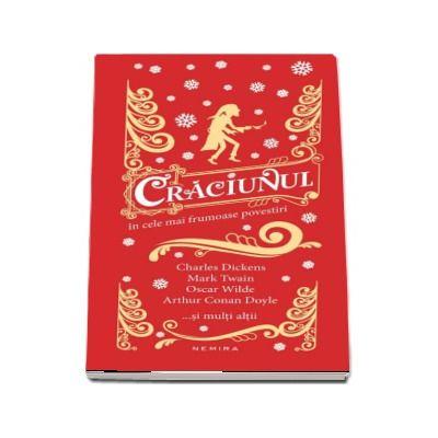 Craciunul in cele mai frumoase povestiri - Charles Dickens, Mark Twain, Oscar Wilde, Arthur Conan Doyle ...si multi altii