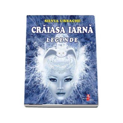 Craiasa Iarna. Legende - Silvia Ursache (Editie ilustrata)