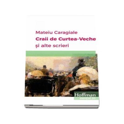 Craii de Curtea-Veche si alte scrieri - Mateiu Caragiale (Colectia Hoffman esential 20)
