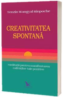 Creativitatea spontana. Meditatii pentru manifestarea calitatilor tale pozitive