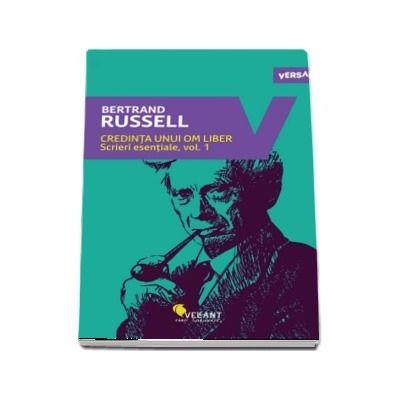 Credinta unui om liber. Scrieri esentiale (Volumul I) - Bertrand Russell
