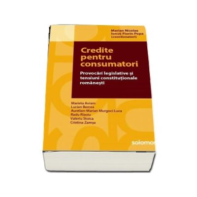 Credite pentru consumatori. Provocari legislative si tensiuni constitutiionale romanesti