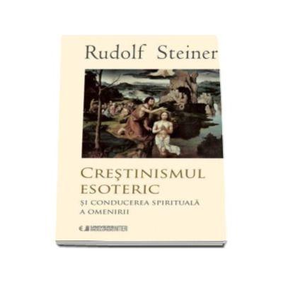 Crestinismul esoteric - Si conducerea spirituala a omenirii