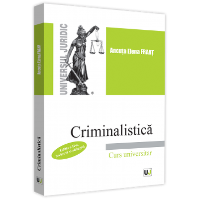 Criminalistica. Curs universitar