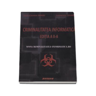Criminalitatea informatica - Ioan-Cosmin Mihai, Laurentiu Giurea. Editia a II-a, revizuita si adaugita
