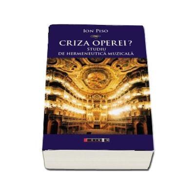 Criza operei? Studiu de hermeneutica muzicala (Ion Piso)